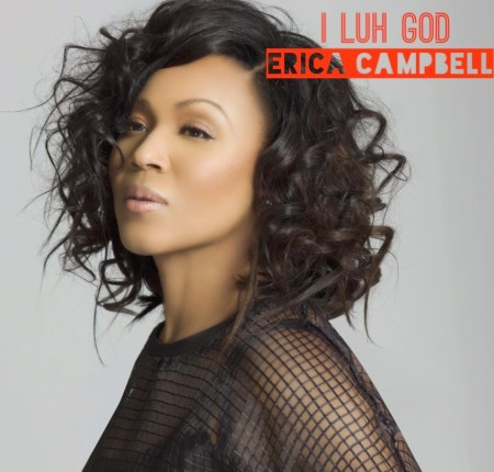 Erica Campbell | I Luh God
